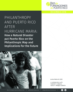 Philanthropy and Puerto Rico After Hurricane Maria: How a Natural Disaster put Puerto Rico on the Philanthropic Map and Implications for the Future